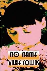No Name: A Drama Play in Four Acts, Altered from the Novel by the Author for Performance on Stage