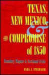 Texas, New Mexico, and the Compromise of 1850: Boundary Dispute and Sectional Crisis