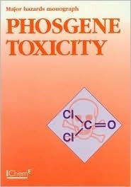 Phosgene Toxicity Monograph (Major Hazard Monograph) - IChemE (Major Hazard Monograph)