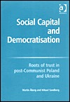 Social Capital and Democratisation: Roots of Trust in Post-Communist Poland and Ukraine