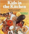 Kids in the Kitchen (100 Delicious, Fun & Healthy Recipes to Cook & Bake)