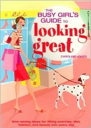 The Busy Girl's Guide To looking great by Caroline Jones