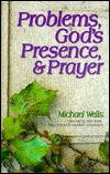 Problems, God's Presence, and Prayer by Michael Wells