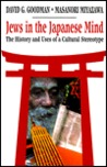 Jews in the Japanese Mind: The History and Uses of a Cultural Stereotype