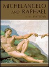 Michelangelo and Raphael with Botticelli-Perugino, Signorelli-Ghirlandaio and Rosselli in the Vatican: The Sistine Chapel, the Pauline Chapel, the Sta