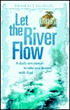 Let the River Flow: A Daily Devotional to Take You Deeper with God