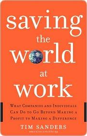 Saving the World at Work Saving the World at Work Saving the ... by Tim Sanders