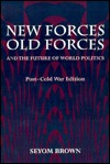 New Forces, Old Forces, and the Future of World Politics