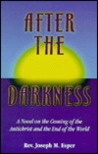 After the Darkness: A Catholic Novel on the Coming of the Antichrist and the End of the World