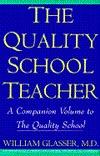 The Quality School Teacher by William Glasser