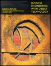 Business Engineering with Object Technology by David A. Taylor