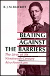 Beating Against the Barriers: The Lives of Six Nineteenth-Century Afro-Americans