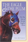 The Eagle the Plum: The True Story of Racings Toughest Horses
