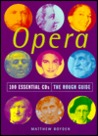 The Rough Guide to Opera 100 Essential CDs