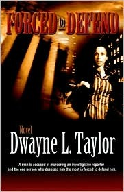 Forced to Defend by Dwayne L. Taylor