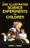 200 Illustrated Science Experiments for Children