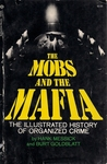 The Mobs and the Mafia: The Illustrated History of Organized Crime