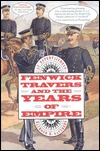Fenwick Travers and the Years of Empire by Raymond Saunders