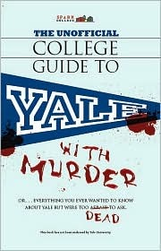 The Unofficial College Guide to Yale...with Murder
