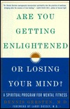 Are You Getting Enlightened or Losing Your Mind?: A Spiritual Program for Mental Fitness
