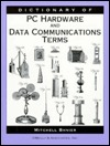 Dictionary of PC Hardware and Data Communications Terms by Mitchell Shnier