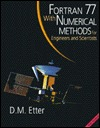 FORTRAN 77 with Numerical Methods for Engineers and Scientists: Engineers and Scientist