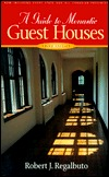 A Guide to Monastic Guest Houses by Robert J. Regalbuto