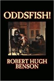 Oddsfish! by Robert Hugh Benson, Fiction, Fantasy, Historical, Classics