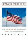 Honor Our Flag: How to Care For, Fly, and Otherwise Respect the Stars and Stripes