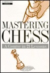 Mastering Chess: A Course in 21 Lessons