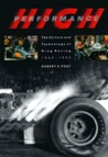 High Performance: The Culture and Technology of Drag Racing, 1950-1990