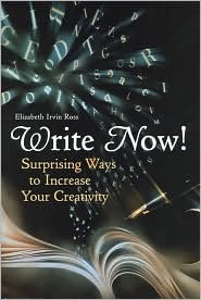 Write Now! Suprising Ways to Increase Your Creativity by Elizabeth Irvin Ross