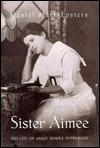 Sister Aimee by Daniel Mark Epstein