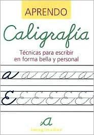 Aprendo Caligrafia / Learn Calligraphy: Tecnicas para escribir en forma bella y personal / Techniques for writing in beautiful and personal form