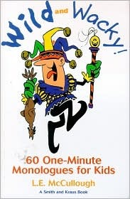 Wild and Wacky 60 One-Minute Monologues for Kids: 60 One-Minute Monologues for Kids (Young Actors Series)
