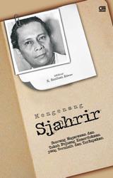 Mengenang Sjahrir: Seorang Negarawan dan Tokoh Pejuang Kemerdekaan yang Tersisih dan Terlupakan