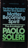 Download The Bridge Between Matter & Spirit is Matter Becoming Spirit: The Arcology of Paolo Soleri