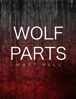 Wolf Parts by Matt Bell