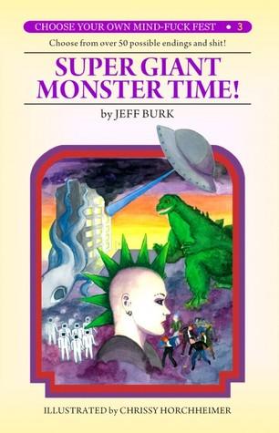 Super Giant Monster Time! (Choose Your Own Mind-Fuck Fest #3)