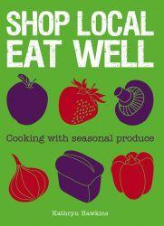 Ebook Shop Local Eat Well by Kathryn Hawkins DOC!