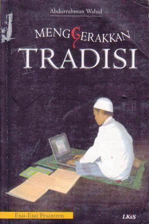 Menggerakkan Tradisi: Esai-Esai Pesantren