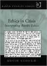 Ethics in Crisis: Interpreting Barth's Ethics