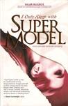 I Only Sleep With Super Model by Fajar Nugros