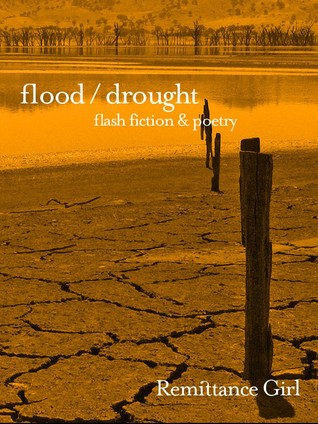 Flood / Drought : Flash Fiction and Poetry
