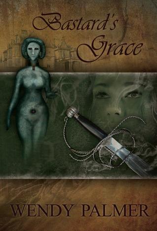 Bastard's Grace by Wendy Palmer