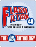 Flash Fiction 40: The July 2009 Anthology