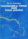 Halmahera Timur dan Raja Jailolo: Pergolakan Sekitar Laut Seram Awal Abad 19