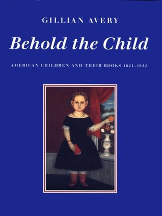 Behold the Child: American Children and Their Books, 1621-1922