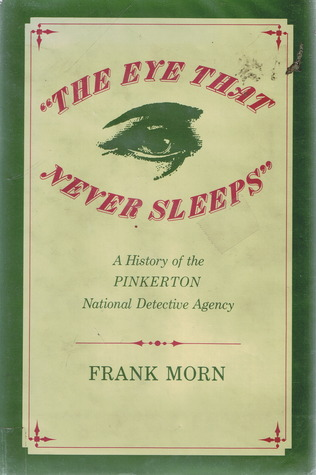 """The Eye That Never Sleeps"": A History of the Pinkerton National Detective Agency"
