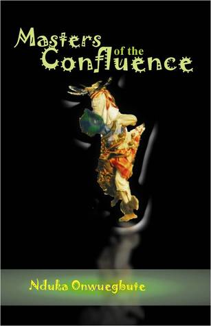 Masters of the Confluence by Nduka Onwuegbute